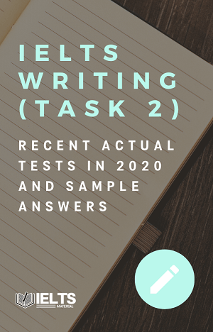 IELTS Writing Recent Actual Tests (Task 2) in 2020 & Sample Answers
