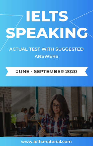 IELTS Speaking & Actual Test ( June – September 2020 ) with suggested answers